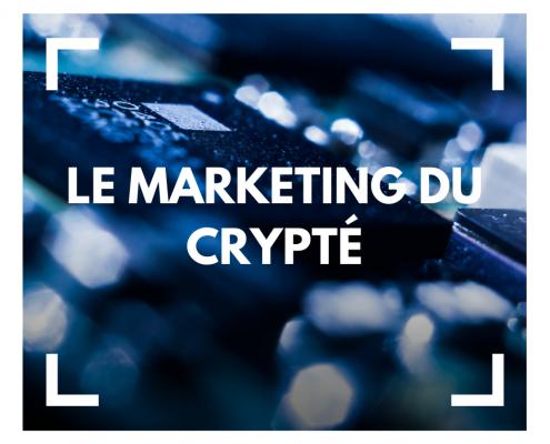 Le marketing du crypté à la une